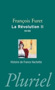 François Furet - La Révolution - Tome 2, Terminer la Révolution, de Louis XVIII à Jules Ferry (1814-1880).