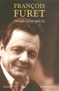 François Furet - Penser le XXe siècle.