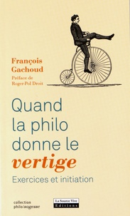 François Gachoud - Quand la philo donne le vertige - Exercices et initiation.