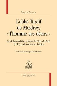 """François Gadeyne - L'abbé Tardif de Moidrey, """"l'homme des désirs"""" - Suivi d'une édition critique du Livre de Ruth (1871) et de documents inédits."""