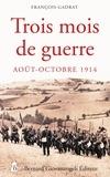 François Gadrat - Trois mois de guerre - 7 août - 5 novembre 1914.