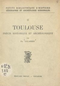 François Galabert - Toulouse - Précis historique et archéologique.