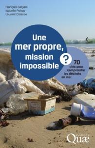 François Galgani et Isabelle Poitou - Une mer propre, mission impossible ? - 70 clés pour comprendre les déchets en mer.