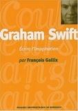 François Gallix - Graham Swift - Ecrire l'imagination.
