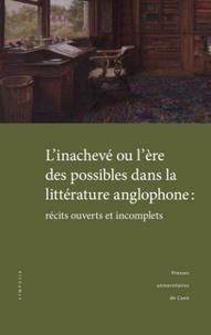 François Gallix et Armelle Parey - L'inachevé ou l'ère des possibles dans la littérature anglophone - Récits ouverts et incomplets.