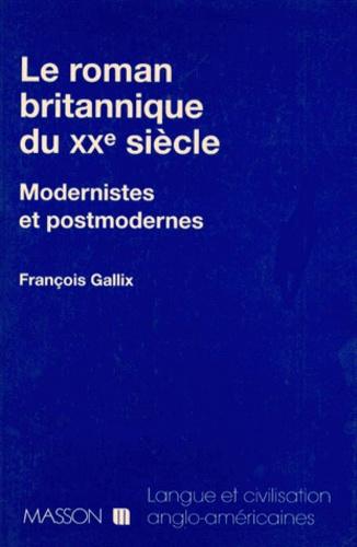 LE ROMAN BRITANNIQUE DU XXEME SIECLE. Modernistes et postmodernes