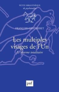 François Gantheret - Les multiples visages de l'Un - Le charme totalitaire.
