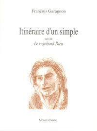 François Garagnon - Itinéraire d'un simple - Suivi de Le vagabond-Dieu.