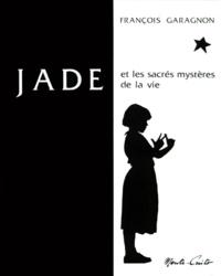 François Garagnon - JADE ET LES SACRES MYSTERES DE LA VIE.