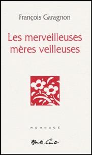 François Garagnon - Les merveilleuses mères veilleuses.