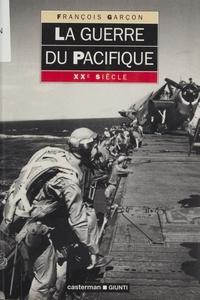 François Garçon - La guerre du Pacifique.