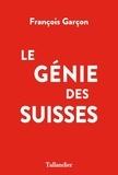 François Garçon - Le génie des Suisses.