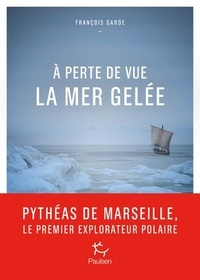 François Garde - A perte de vue la mer gelée.