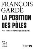 François Garde - La Position des pôles - Petit traité de géopolitique subjective.