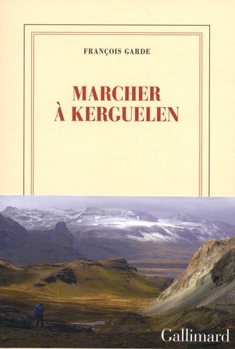 François Garde - Marcher à Kerguelen.