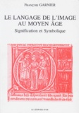 François Garnier - Le langage de l'image au Moyen Age - Signification et symbolique.