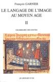 François Garnier - Le langage de l'image au Moyen-Age - Tome 2, Grammaire des gestes.
