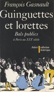 François Gasnault et Maurice Agulhon - Guinguettes et lorettes - Bals publics et danse sociale à Paris entre 1830 et 1870.