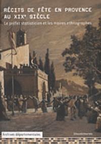 François Gasnault et Pierre Gombert - Récits de fête en Provence au XIXe siècle - Le préfet statisticien et les maires ethnographes.