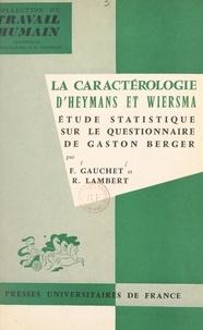 François Gauchet et Roger Lambert - La caractérologie d'Heymans et Wiersma - Étude statistique sur le questionnaire de M. Gaston Berger.