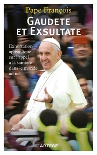 François - Gaudete et Exsultate - Exhortation apostolique sur l'appel à la sainteté dans le monde actuel.