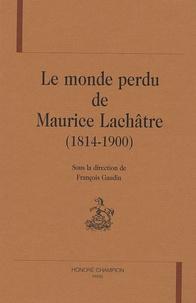 François Gaudin - Le monde perdu de Maurice Lachâtre (1814-1900).