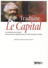 François Gaudin - Traduire Le Capital - Une correspondance inédite entre Karl Marx, Friedrich Engels et l'éditeur Maurice Lachâtre.