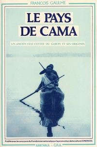 François Gaulme - Le Pays de Cama - Un ancien Etat côtier du Gabon et ses origines.