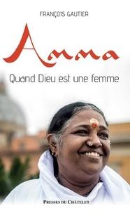 François Gautier - Amma. quand dieu est une femme.