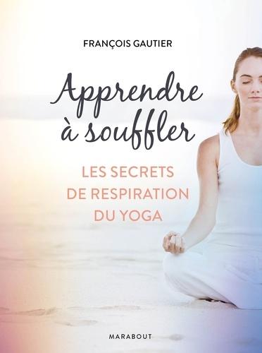 François Gautier - Apprendre à souffler - Les secrets de respiration du yoga.