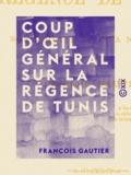 François Gautier - Coup d'œil général sur la Régence de Tunis - Depuis son origine jusqu'à nos jours.