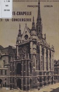 François Gebelin et Marcel Aubert - La Sainte-Chapelle et la Conciergerie.