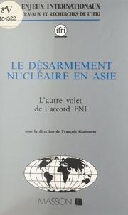 François Gedement - Le désarmement nucléaire en Asie : l'autre volet de l'accord FNI.
