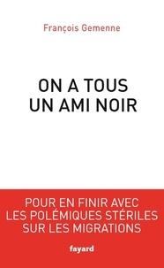 François Gemenne - On a tous un ami noir - Pour en finir avec les polémiques stériles sur les migrations.