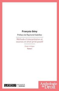 François Gény - Méthode d'interprétation et sources en droit privé positif - Essai critique Tome 1.