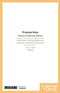 Méthode d'interprétation et sources en droit privé positif- Essai critique Tome 2 - François Gény |
