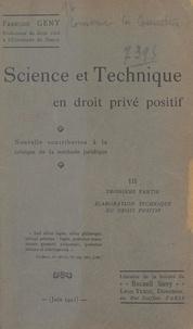 François Gény - Science et technique en droit privé positif (3). Élaboration technique du droit positif - Nouvelle contribution à la critique de la méthode juridique.