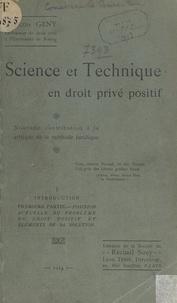 François Gény - Science et technique en droit privé positif - Nouvelle contribution à la critique de la méthode juridique.