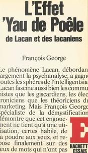 François George - L'effet 'Yau de poêle de Lacan et des Lacaniens.