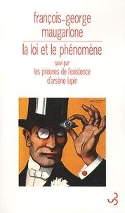 François-George Maugarlone - La loi et le phénomène - Suivi par Les preuves de l'existence d'Arsène Lupin.