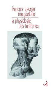 François-George Maugarlone - La physiologie des fantômes.