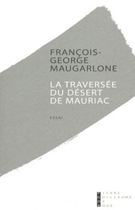 François-George Maugarlone - La traversée du désert de Mauriac.