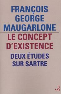 François-George Maugarlone - Le concept d'existence - Deux études sur Sartre.