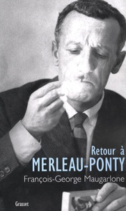 François-George Maugarlone - Retour à Merleau-Ponty.