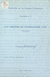 François Georgeon - Aux origines du nationalisme turc : Yusuf Akçura (1876-1935).