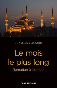 François Georgeon - Le mois le plus long - Ramadan à Istanbul, de l'Empire ottoman à la Turquie contemporaine.