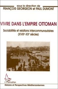 François Georgeon et Paul Dumont - Vivre dans l'Empire ottoman - Sociabilités et relations intercommunautaires (XVIIIe-XXe siècles).