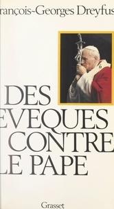 François-Georges Dreyfus - Des évêques contre le Pape - Essai sur la crise du catholicisme français.
