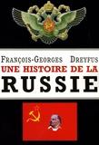 François-Georges Dreyfus - Une histoire de la Russie - Des origines à Vladimir Poutine.