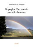 François Gérard Rousseau - Biographie d'un humain parmi les humains.